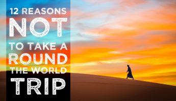 12 Reasons Not to Take a Round the World Trip
