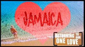 RETURNING TO OUR ONE LOVE - JAMAICA - Featured Images
